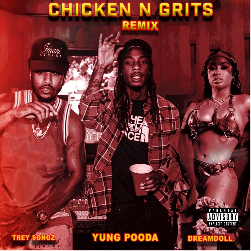 Chicken N Grits Remix by Yung Pooda feat Trey Songz and Dreamdoll by THE THOM BRAND for use by 360 Magazine