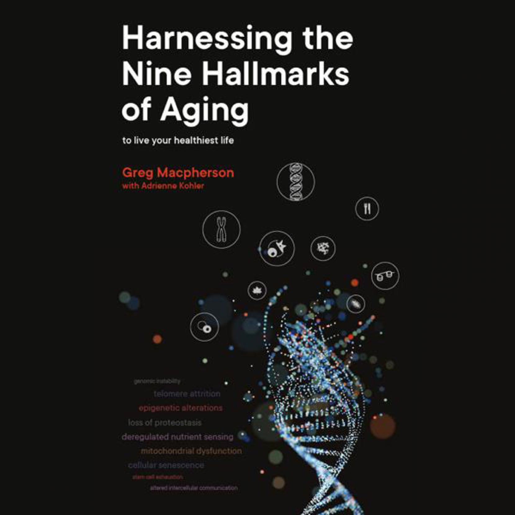 Harnessing the Nine Hallmarks of Aging: to live your healthiest life by Greg Macpherson for use by 360 Magazine