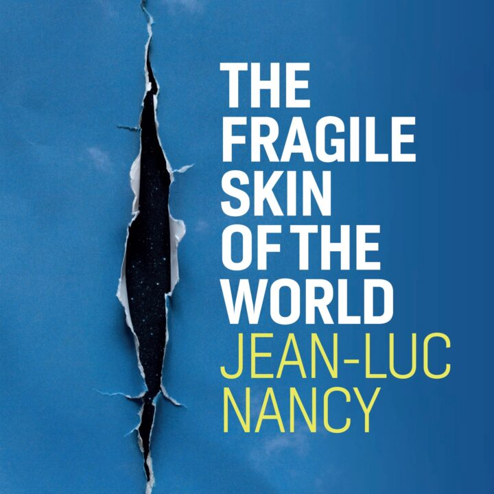 The Fragile Skin of the World, by Jean-Luc Nancy via Lucas Jones at Polity Press for use by 360 Magazine